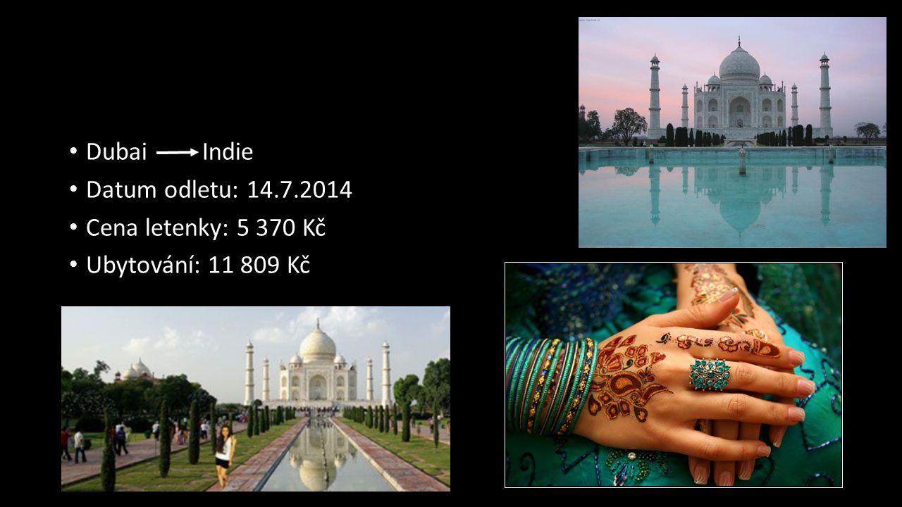 Dubai Indie Datum odletu: 14.7.2014 Cena letenky: 5 370 Kč Ubytování: 11 809 Kč