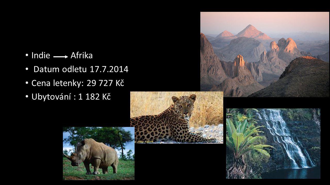 Indie Afrika Datum odletu 17.7.2014 Cena letenky: 29 727 Kč Ubytování : 1 182 Kč