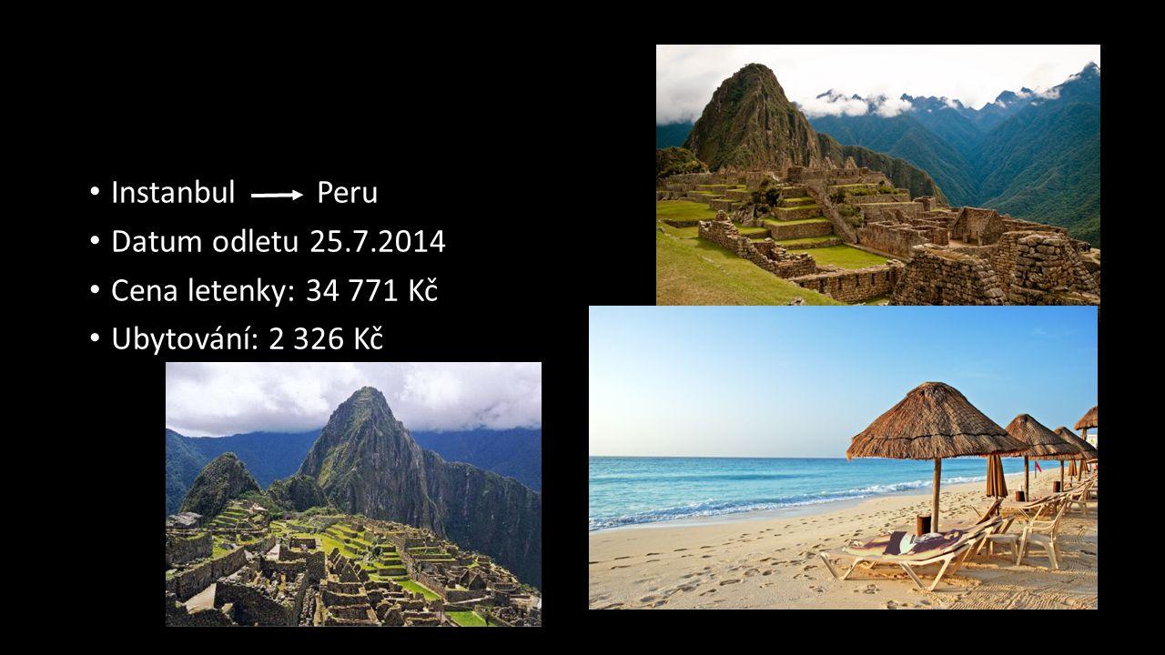 Instanbul Peru Datum odletu 25.7.2014 Cena letenky: 34 771 Kč Ubytování: 2 326 Kč