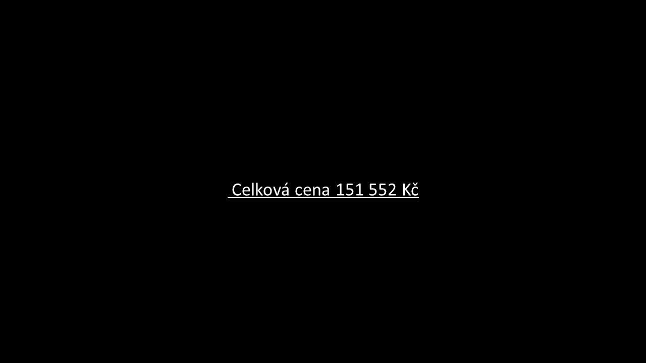Celková cena 151 552 Kč