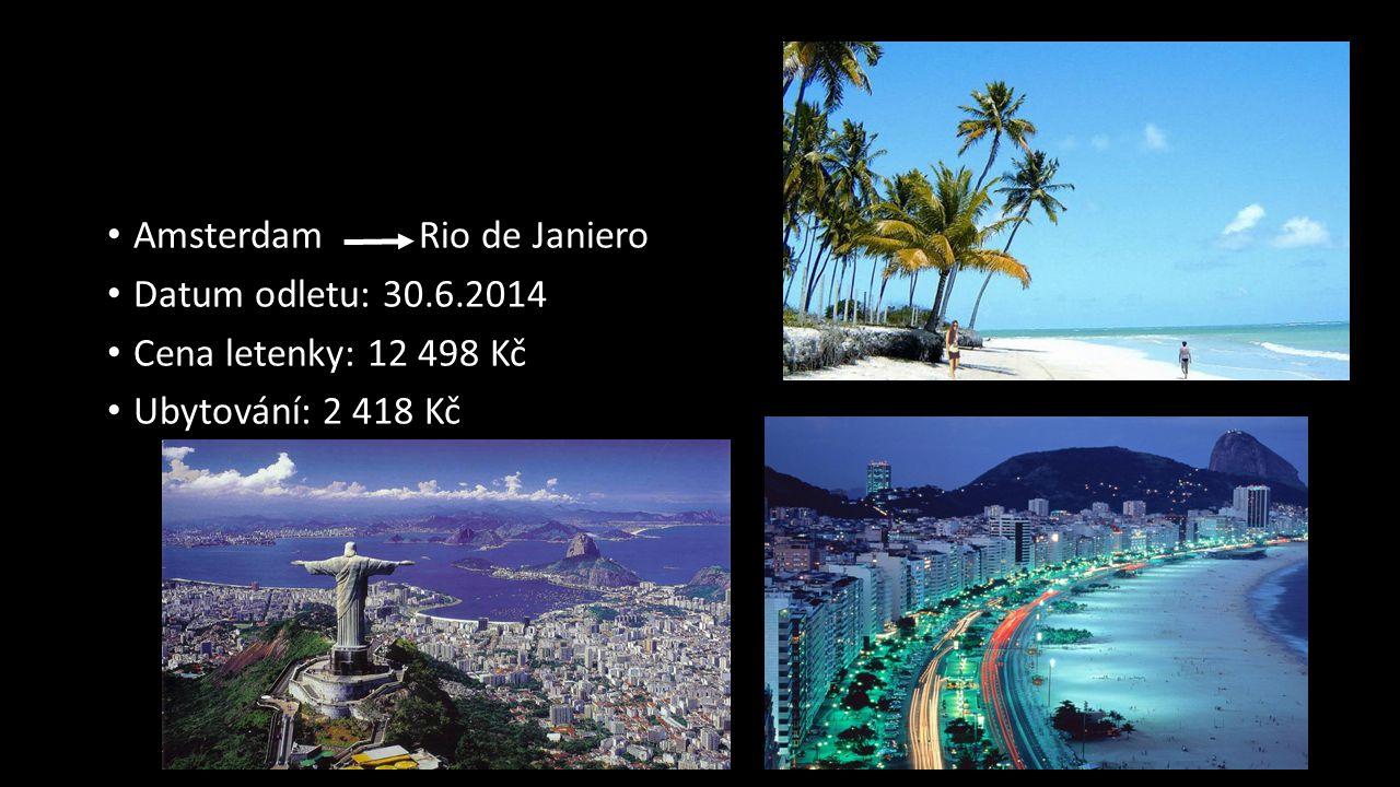 Amsterdam Rio de Janiero Datum odletu: 30.6.2014 Cena letenky: 12 498 Kč Ubytování: 2 418 Kč