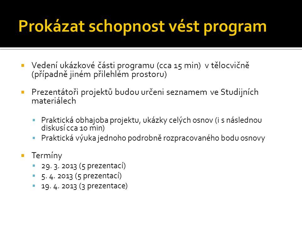 Vedení ukázkové části programu (cca 15 min) v tělocvičně (případně jiném přilehlém prostoru)  Prezentátoři projektů budou určeni seznamem ve Studij