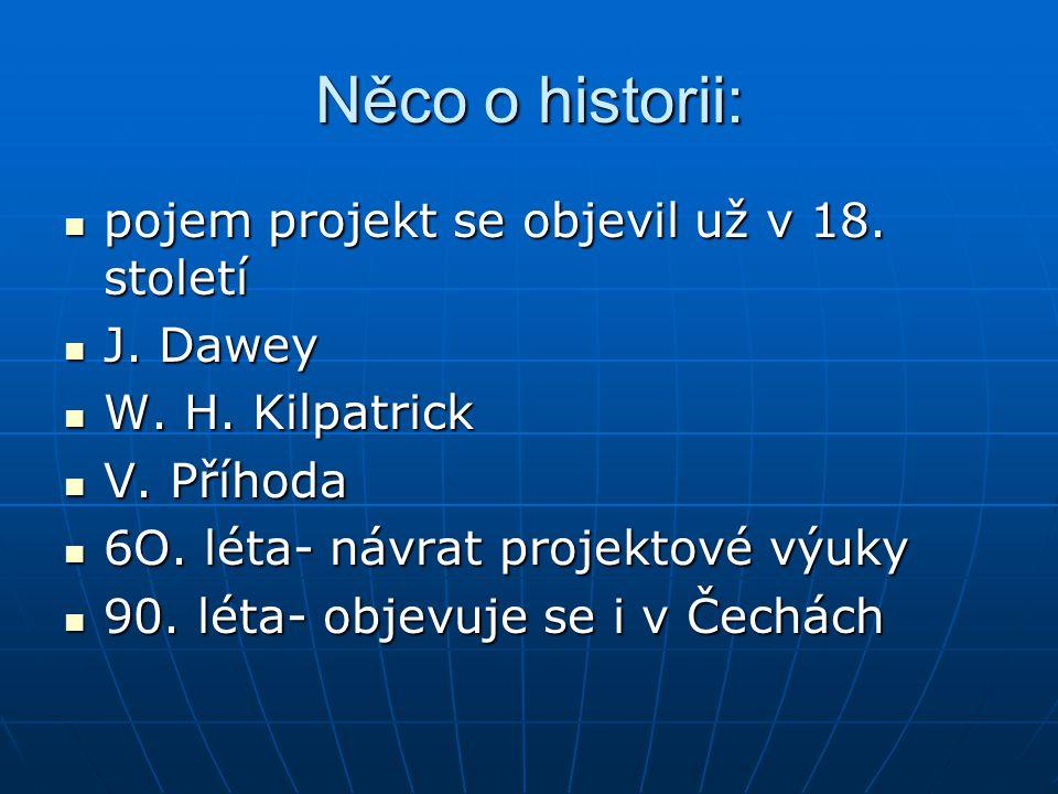 Něco o historii: pojem projekt se objevil už v 18. století pojem projekt se objevil už v 18. století J. Dawey J. Dawey W. H. Kilpatrick W. H. Kilpatri