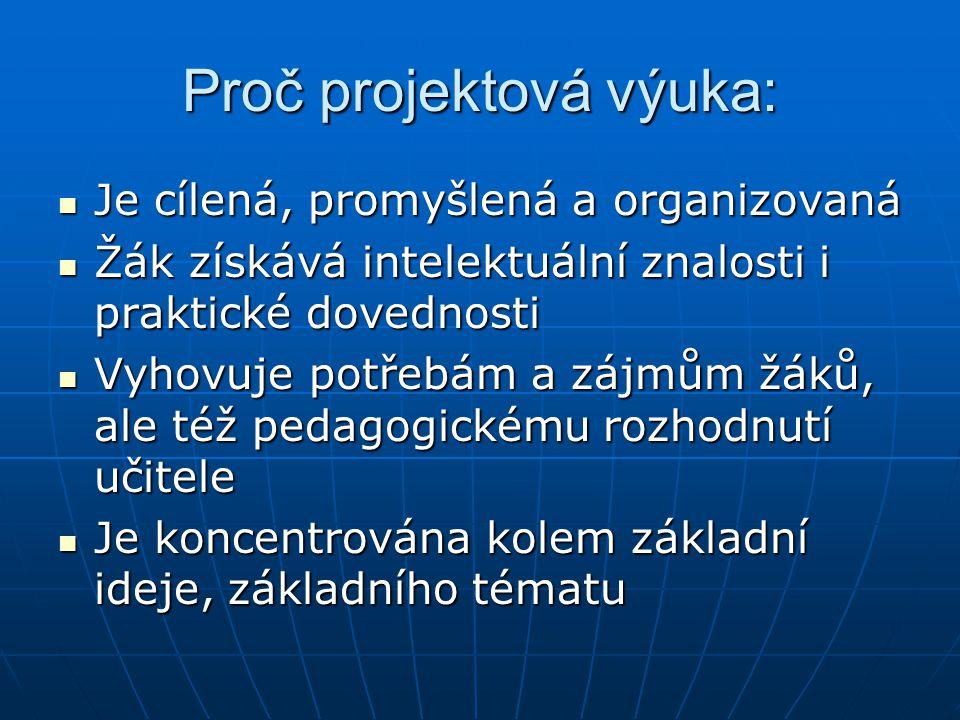 Proč projektová výuka: Je cílená, promyšlená a organizovaná Je cílená, promyšlená a organizovaná Žák získává intelektuální znalosti i praktické dovedn