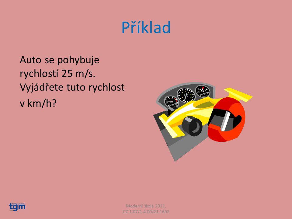 Příklad Auto se pohybuje rychlostí 25 m/s. Vyjádřete tuto rychlost v km/h.