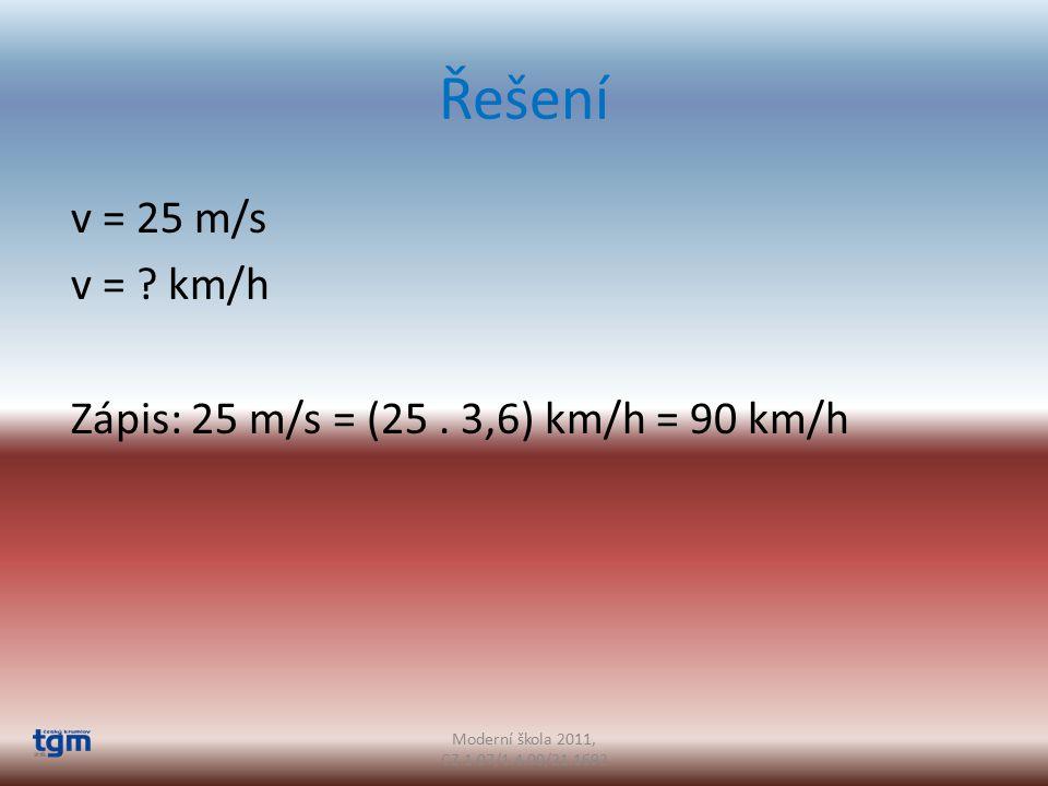Řešení v = 25 m/s v = . km/h Zápis: 25 m/s = (25.