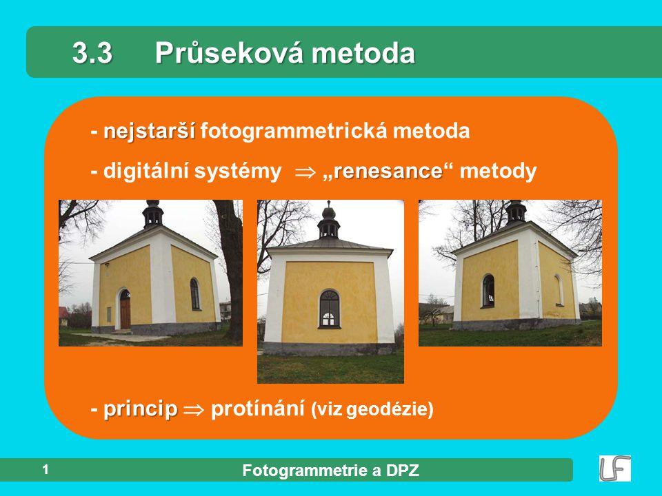 """Fotogrammetrie a DPZ 1 nejstarší - nejstarší fotogrammetrická metoda renesance - digitální systémy  """"renesance"""" metody princip - princip  protínání"""