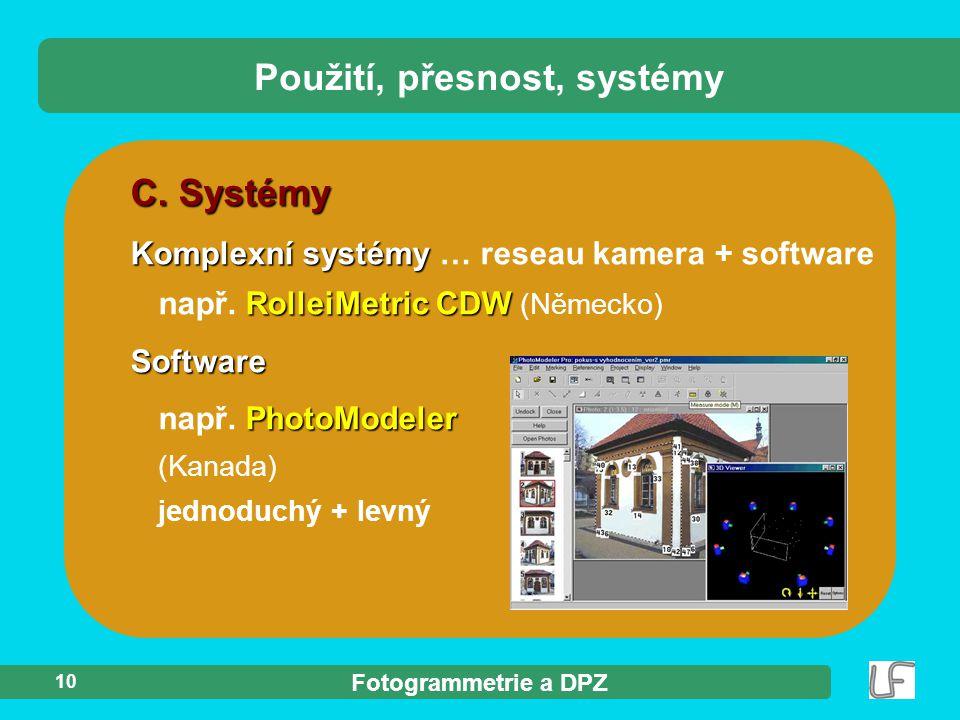 Fotogrammetrie a DPZ 10 C. Systémy Komplexní systémy Komplexní systémy … reseau kamera + software RolleiMetric CDW např. RolleiMetric CDW (Německo)Sof