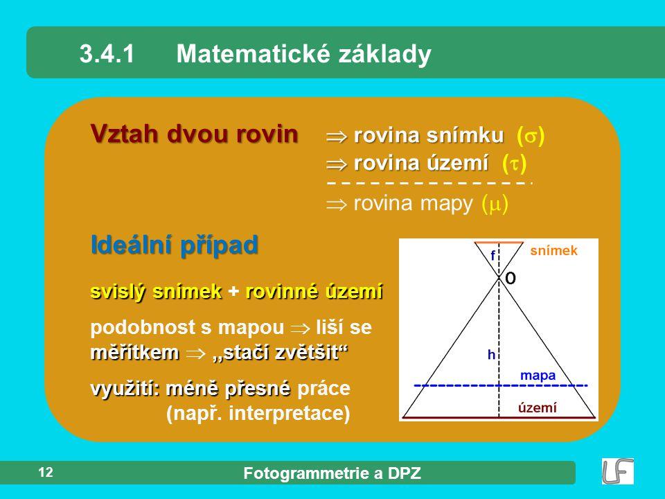 Fotogrammetrie a DPZ 12 Vztah dvou rovin  rovina snímku  rovina území Vztah dvou rovin  rovina snímku (  )  rovina území (  )  rovina mapy ( 