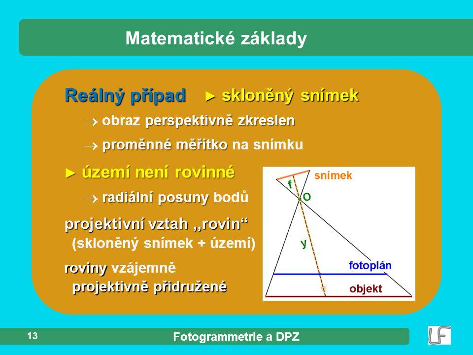 Fotogrammetrie a DPZ perspektivně zkreslen  obraz perspektivně zkreslen proměnné měřítko  proměnné měřítko na snímku ► území není rovinné radiální p