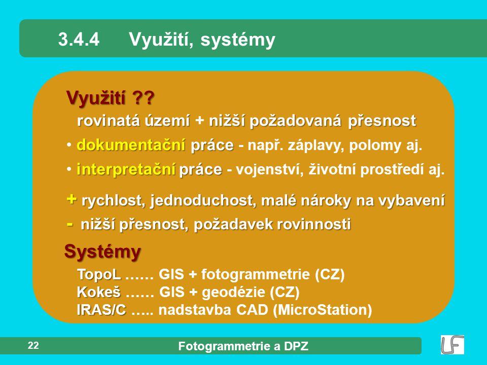 Fotogrammetrie a DPZ 22 rovinatá území nižší požadovaná přesnost rovinatá území + nižší požadovaná přesnost dokumentační práce dokumentační práce - na