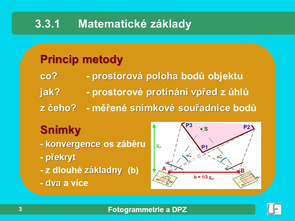 Fotogrammetrie a DPZ Matematické základy 14 Geometrické vyjádření Pappova věta Geometrické vyjádření  Pappova věta Dvojpoměr rovinách zachován Dvojpoměr čtveřice bodové nebo paprskové zůstává v rovinách snímku, mapy i terénu zachován.