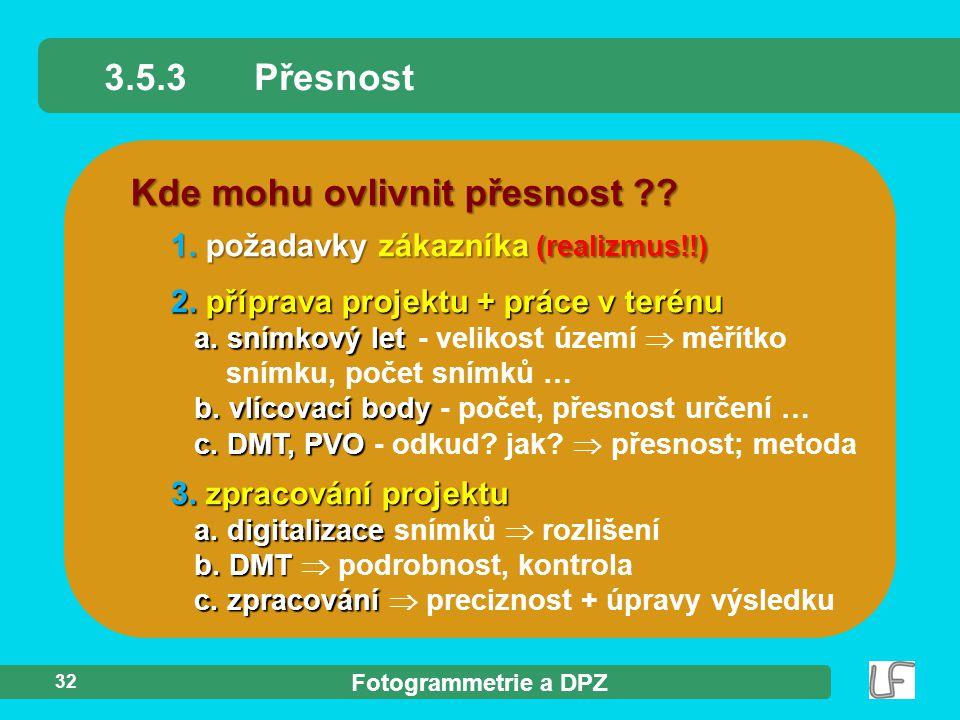Fotogrammetrie a DPZ 32 Kde mohu ovlivnit přesnost ?? 3.5.3Přesnost 2.příprava projektu + práce v terénu a. snímkový let b. vlícovací body c. DMT, PVO