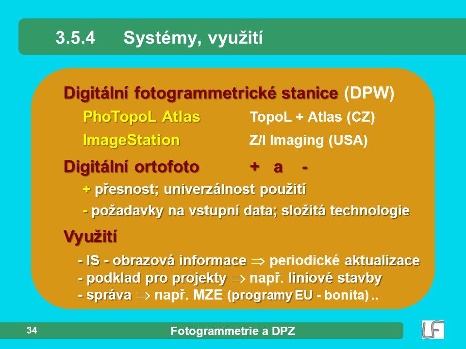 Fotogrammetrie a DPZ 34 Digitální fotogrammetrické stanice Digitální fotogrammetrické stanice (DPW) PhoTopoL Atlas PhoTopoL Atlas TopoL + Atlas (CZ) I