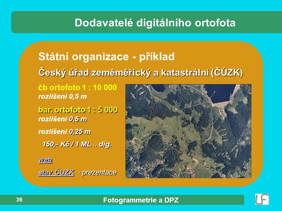 Fotogrammetrie a DPZ 36 Státní organizace - příklad Český úřad zeměměřický a katastrální (ČÚZK) čb ortofoto 1 : 10 000 rozlišení 0,5 m bar. ortofoto 1