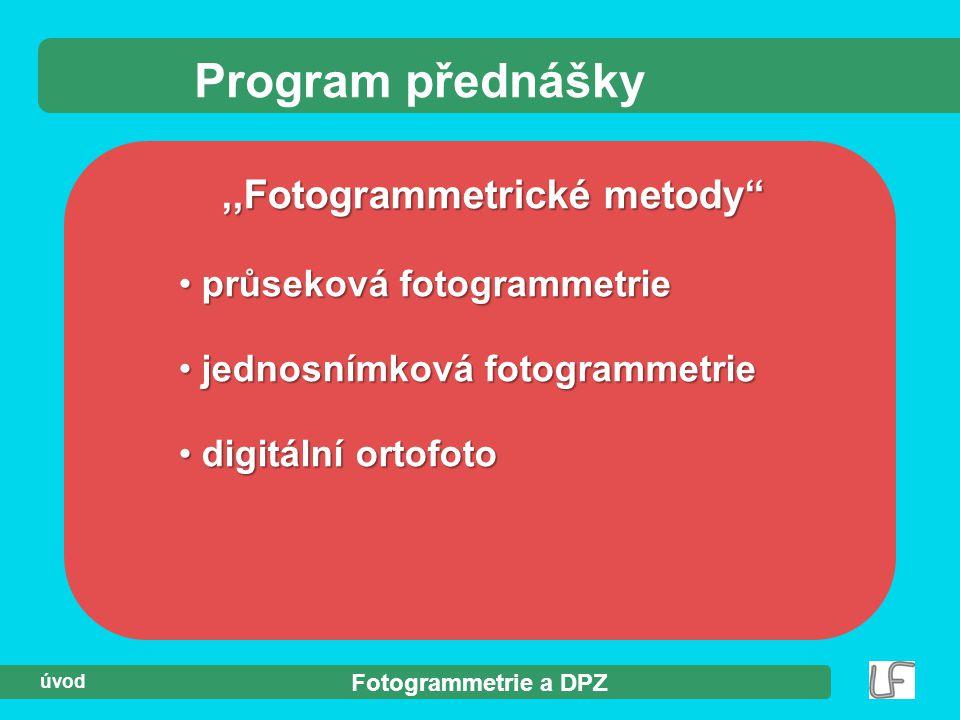 """Fotogrammetrie a DPZ úvod,,Fotogrammetrické metody"""" Program přednášky průseková fotogrammetrie průseková fotogrammetrie jednosnímková fotogrammetrie j"""