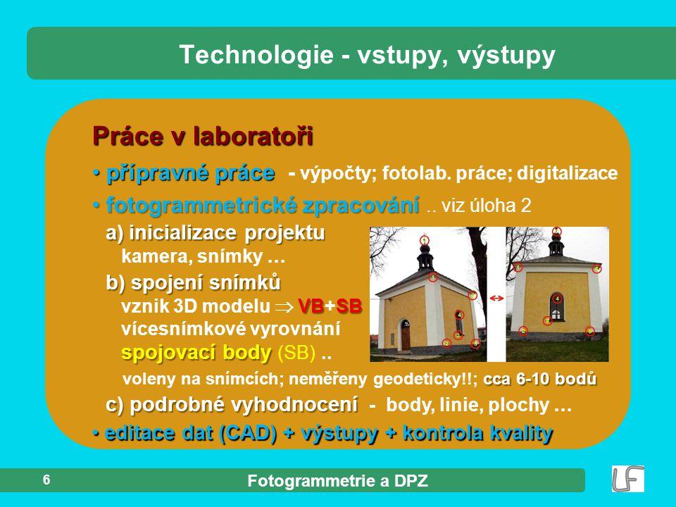 Fotogrammetrie a DPZ 6 Práce v laboratoři přípravné práce přípravné práce - výpočty; fotolab. práce; digitalizace Technologie - vstupy, výstupy fotogr