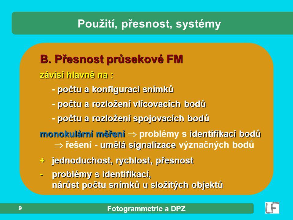 Fotogrammetrie a DPZ 9 B. Přesnost průsekové FM závisí hlavně na : počtu a konfiguraci snímků - počtu a konfiguraci snímků počtu a rozložení vlícovací