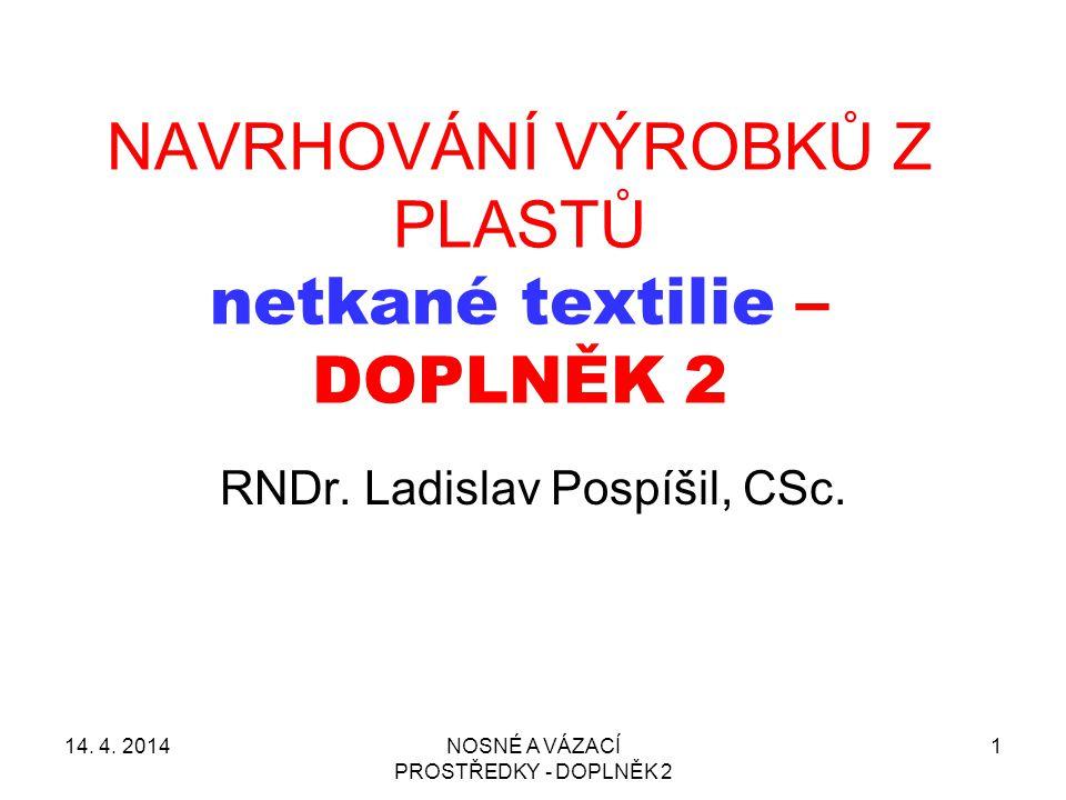 NOSNÉ A VÁZACÍ PROSTŘEDKY - DOPLNĚK 2 1 NAVRHOVÁNÍ VÝROBKŮ Z PLASTŮ netkané textilie – DOPLNĚK 2 RNDr.