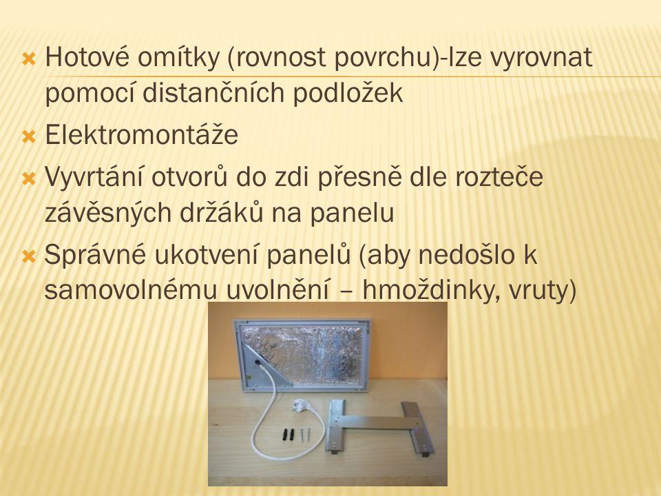  Hotové omítky (rovnost povrchu)-lze vyrovnat pomocí distančních podložek  Elektromontáže  Vyvrtání otvorů do zdi přesně dle rozteče závěsných držáků na panelu  Správné ukotvení panelů (aby nedošlo k samovolnému uvolnění – hmoždinky, vruty)