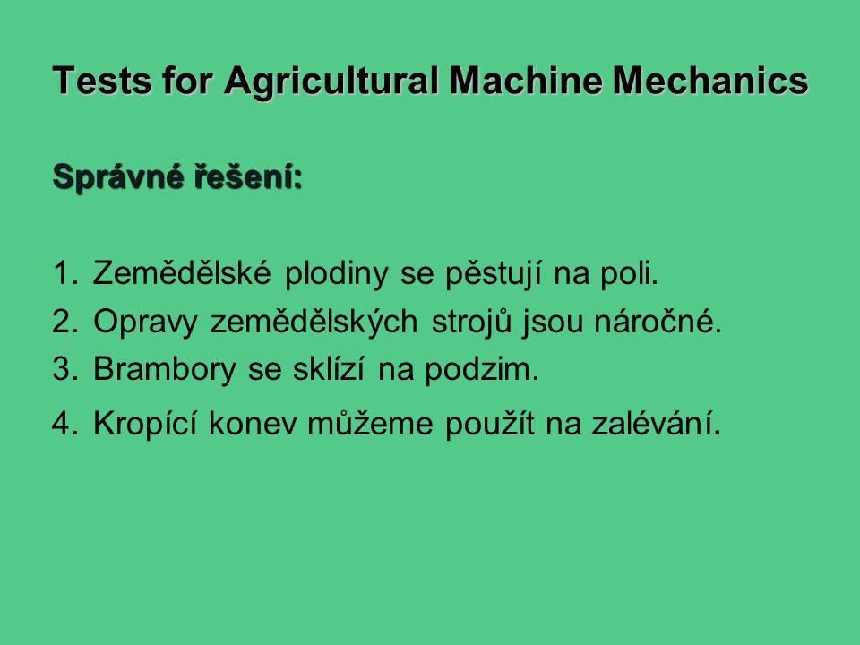 Tests for Agricultural Machine Mechanics Správné řešení: 1. Zemědělské plodiny se pěstují na poli. 2. Opravy zemědělských strojů jsou náročné. 3. Bram