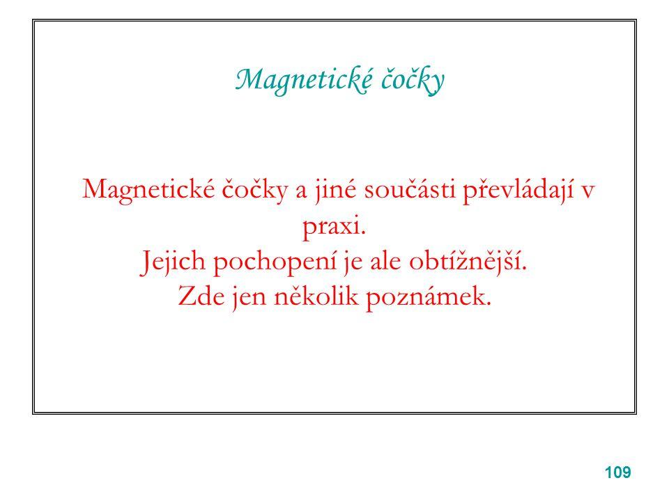 109 Magnetické čočky Magnetické čočky a jiné součásti převládají v praxi. Jejich pochopení je ale obtížnější. Zde jen několik poznámek.