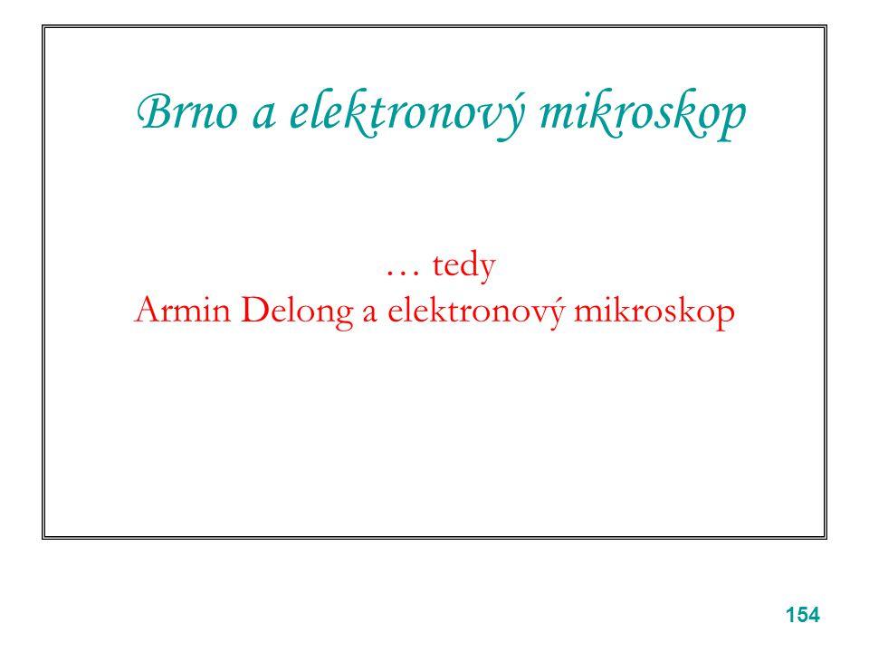 154 Brno a elektronový mikroskop … tedy Armin Delong a elektronový mikroskop