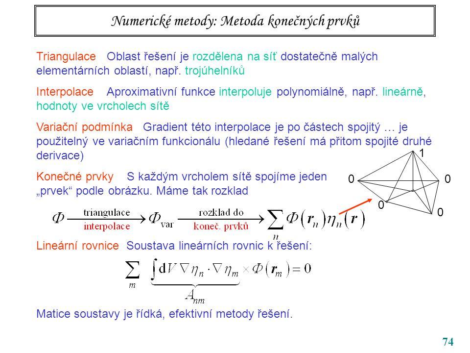 74 Numerické metody: Metoda konečných prvků Triangulace Oblast řešení je rozdělena na síť dostatečně malých elementárních oblastí, např.
