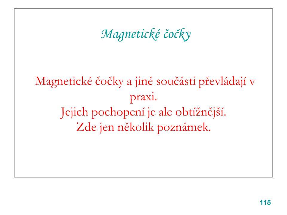 115 Magnetické čočky Magnetické čočky a jiné součásti převládají v praxi. Jejich pochopení je ale obtížnější. Zde jen několik poznámek.