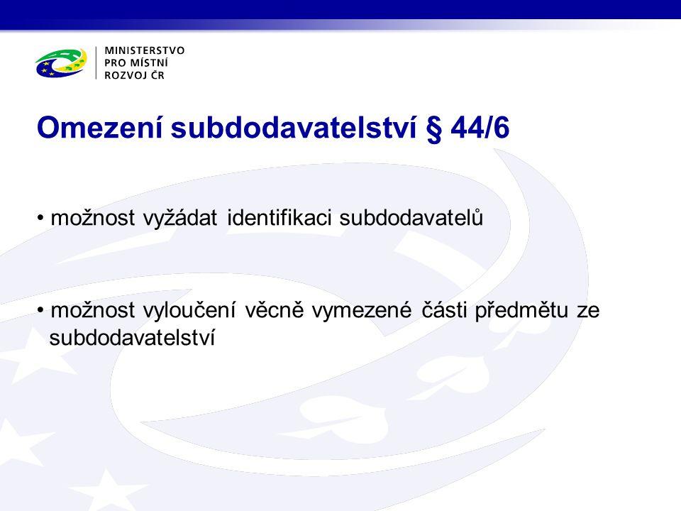 možnost vyžádat identifikaci subdodavatelů možnost vyloučení věcně vymezené části předmětu ze subdodavatelství Omezení subdodavatelství § 44/6