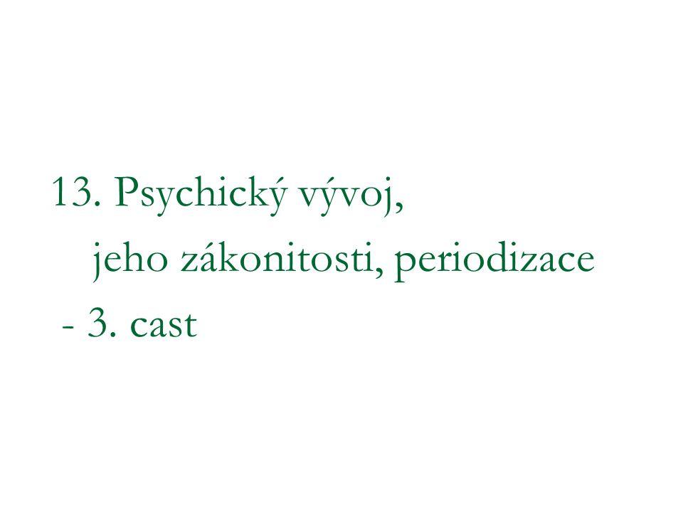 13. Psychický vývoj, jeho zákonitosti, periodizace - 3. cast