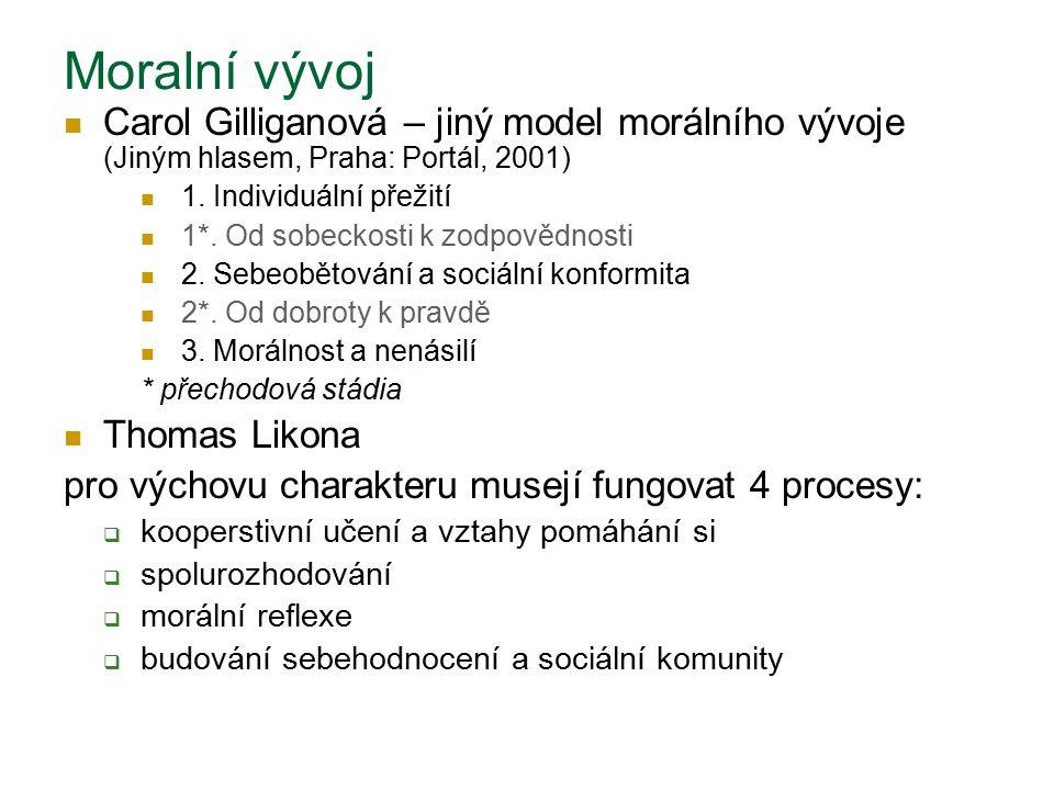 Moralní vývoj Carol Gilliganová – jiný model morálního vývoje (Jiným hlasem, Praha: Portál, 2001) 1.