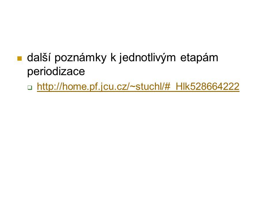 další poznámky k jednotlivým etapám periodizace  http://home.pf.jcu.cz/~stuchl/#_Hlk528664222 http://home.pf.jcu.cz/~stuchl/#_Hlk528664222