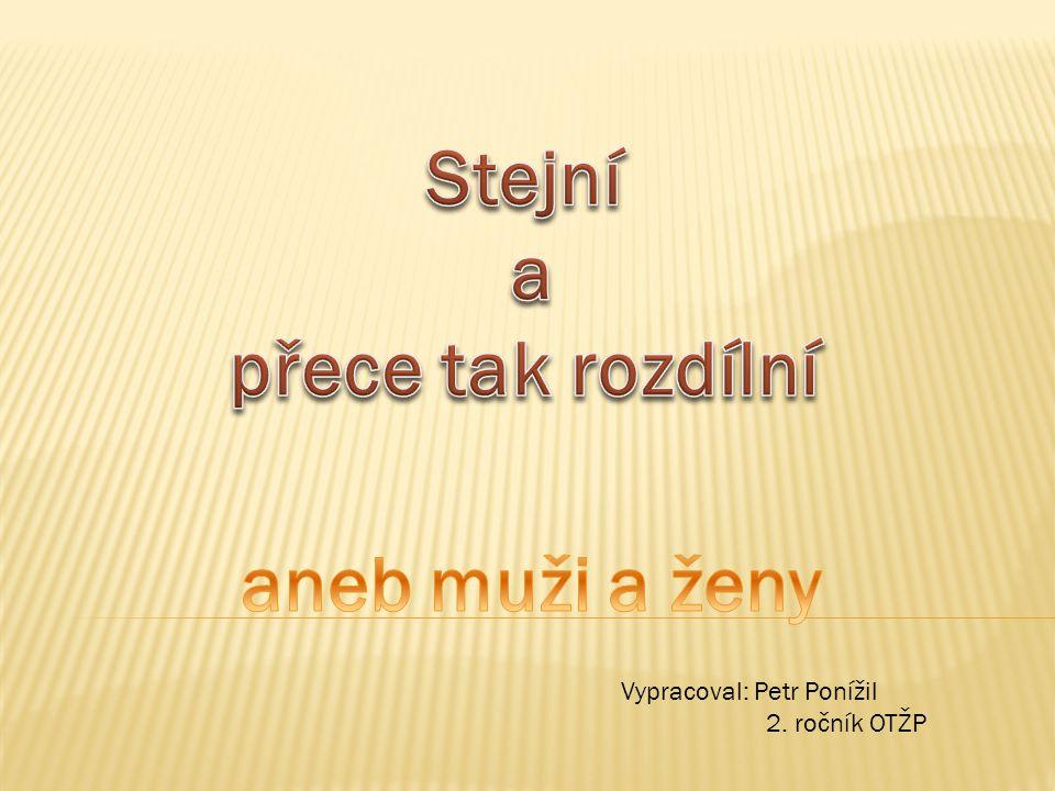 Vypracoval: Petr Ponížil 2. ročník OTŽP