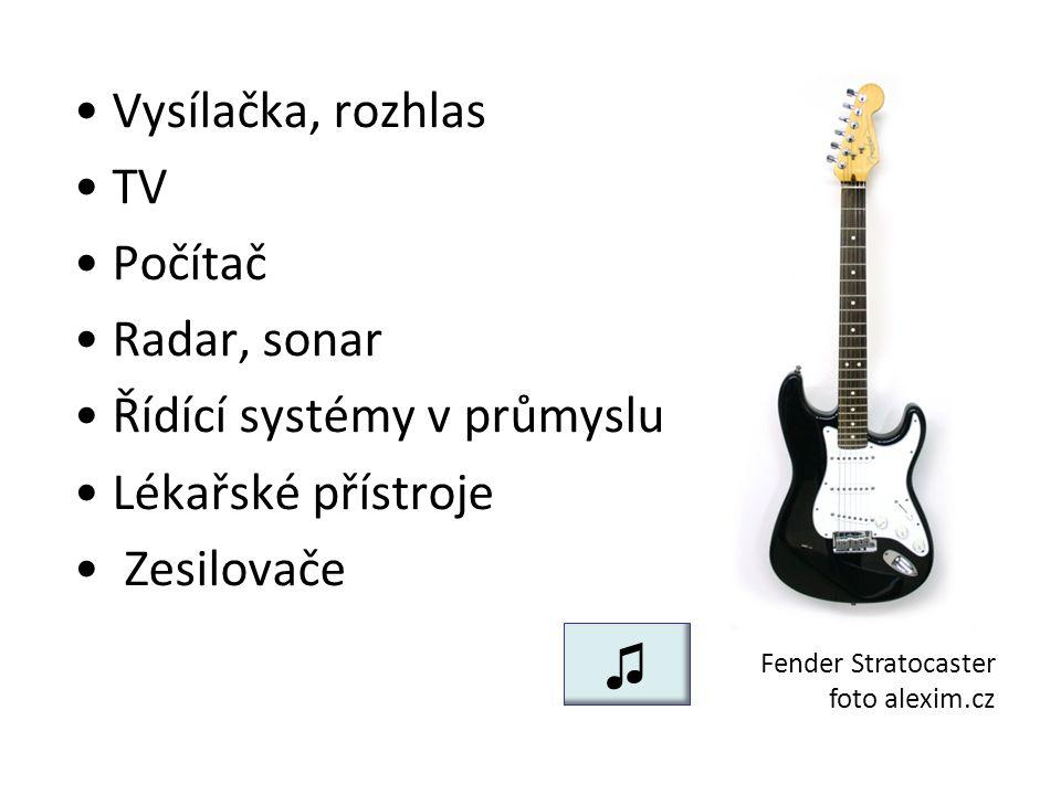 Vysílačka, rozhlas TV Počítač Radar, sonar Řídící systémy v průmyslu Lékařské přístroje Zesilovače Fender Stratocaster foto alexim.cz ♫