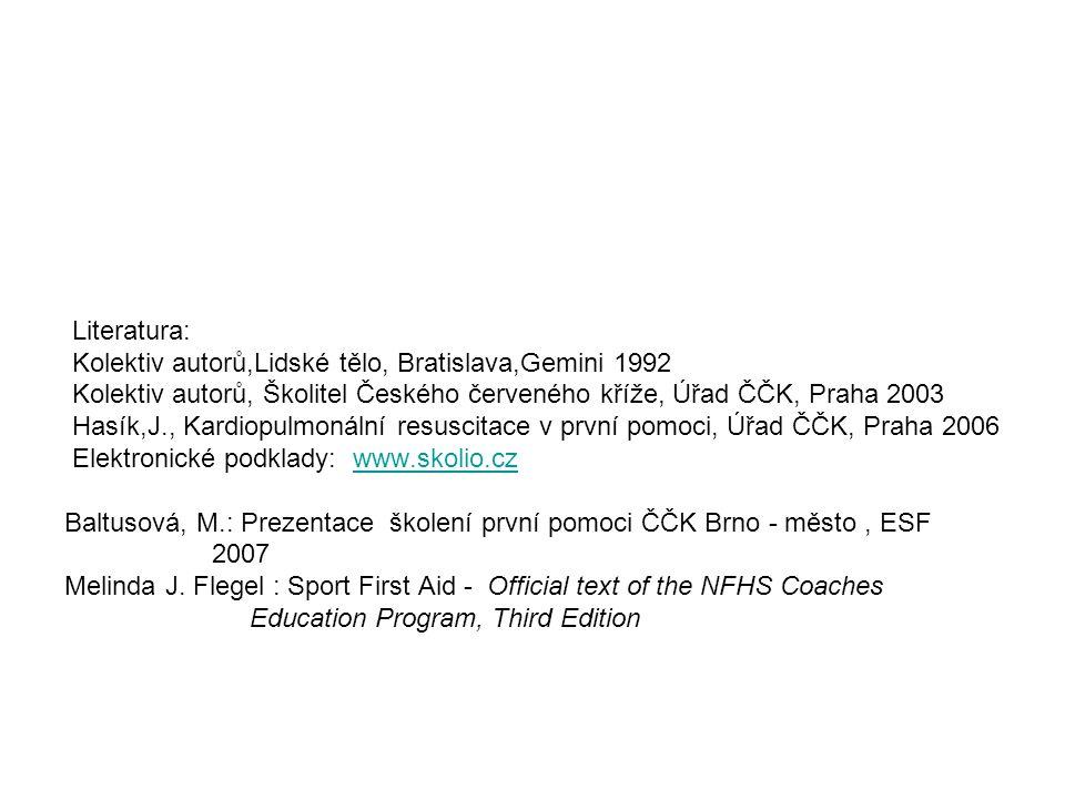 Literatura: Kolektiv autorů,Lidské tělo, Bratislava,Gemini 1992 Kolektiv autorů, Školitel Českého červeného kříže, Úřad ČČK, Praha 2003 Hasík,J., Kard