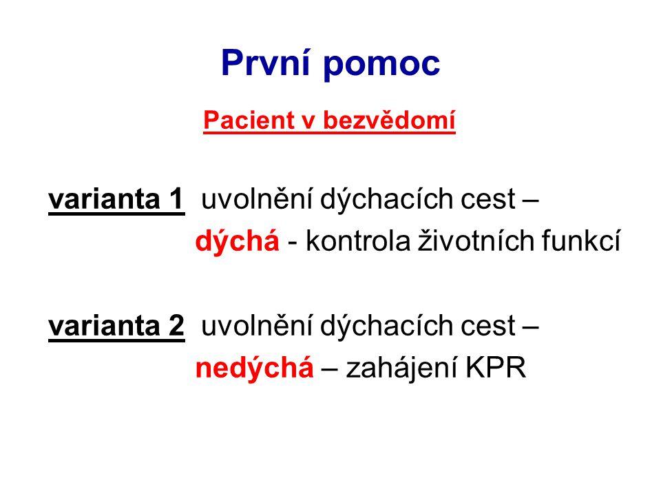 První pomoc Pacient v bezvědomí varianta 1 uvolnění dýchacích cest – dýchá - kontrola životních funkcí varianta 2 uvolnění dýchacích cest – nedýchá – zahájení KPR