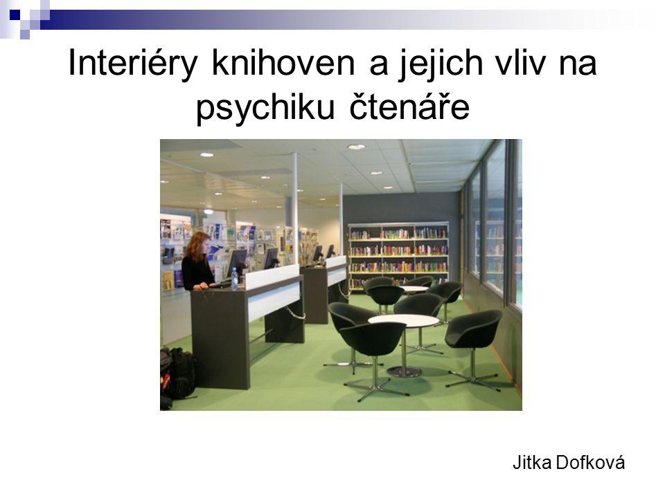 Interiéry knihoven a jejich vliv na psychiku čtenáře Jitka Dofková