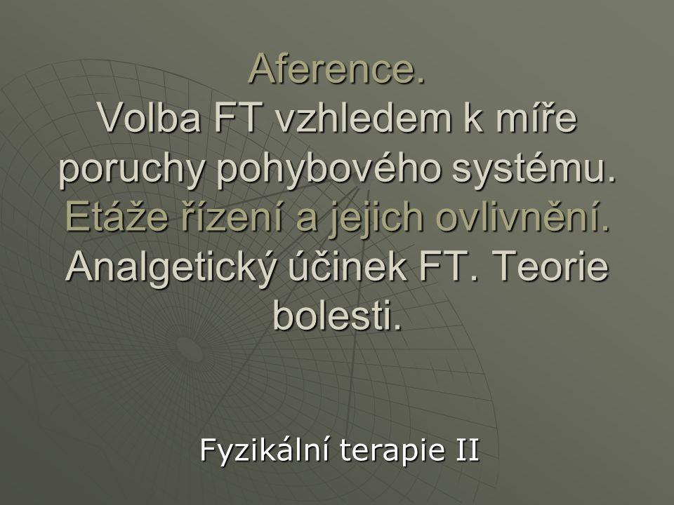 Aference. Volba FT vzhledem k míře poruchy pohybového systému. Etáže řízení a jejich ovlivnění. Analgetický účinek FT. Teorie bolesti. Fyzikální terap