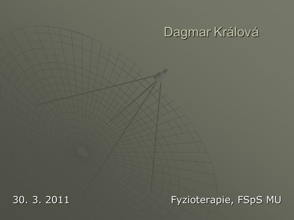 Dagmar Králová 30. 3. 2011 Fyzioterapie, FSpS MU