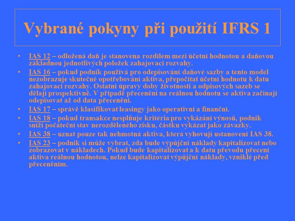 Vybrané pokyny při použití IFRS 1 IAS 12 – odložená daň je stanovena rozdílem mezi účetní hodnotou a daňovou základnou jednotlivých položek zahajovací
