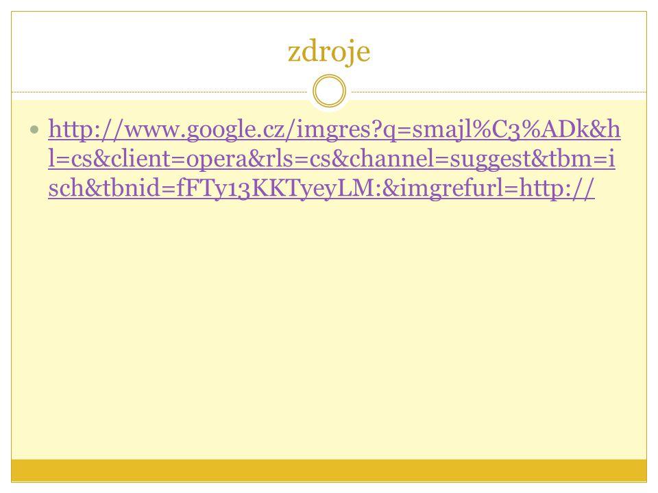 zdroje http://www.google.cz/imgres q=smajl%C3%ADk&h l=cs&client=opera&rls=cs&channel=suggest&tbm=i sch&tbnid=fFTy13KKTyeyLM:&imgrefurl=http:// http://www.google.cz/imgres q=smajl%C3%ADk&h l=cs&client=opera&rls=cs&channel=suggest&tbm=i sch&tbnid=fFTy13KKTyeyLM:&imgrefurl=http://
