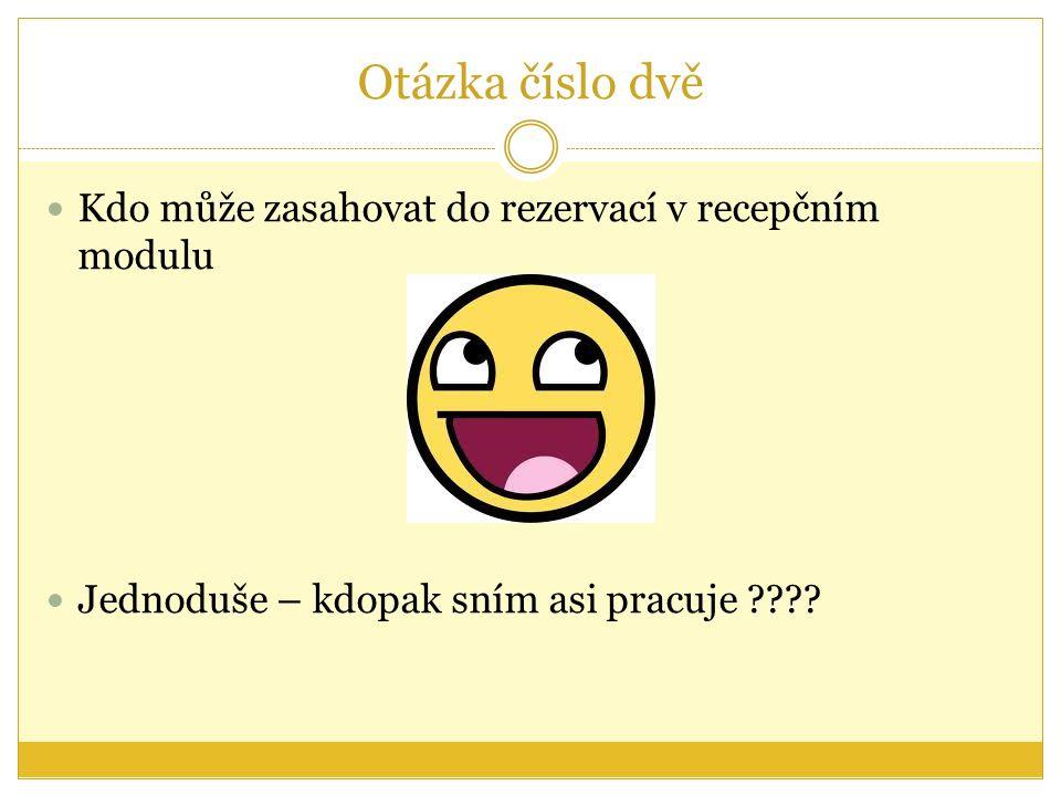 Otázka číslo dvě Kdo může zasahovat do rezervací v recepčním modulu Jednoduše – kdopak sním asi pracuje