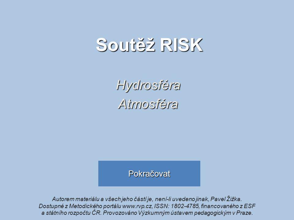 Soutěž RISK HydrosféraAtmosféra Autorem materiálu a všech jeho částí je, není-li uvedeno jinak, Pavel Žižka.