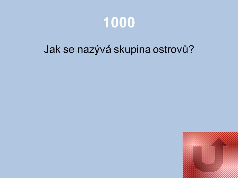 1000 Jak se nazývá skupina ostrovů?