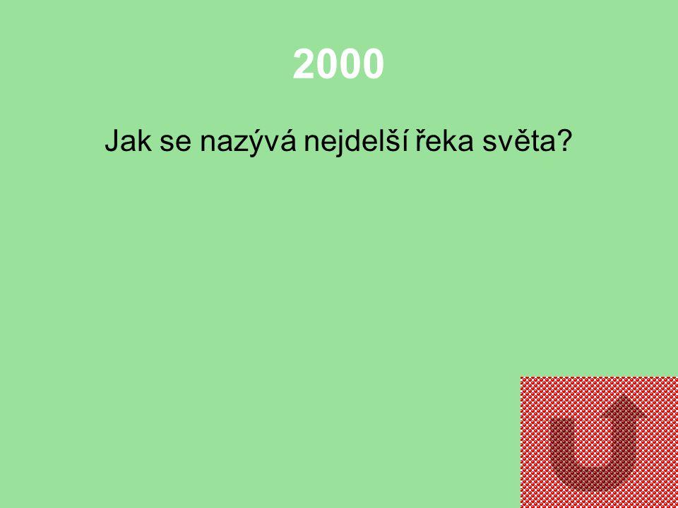 2000 Jak se nazývá nejdelší řeka světa?