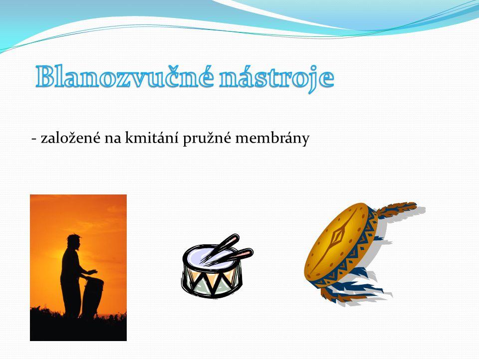 - založené na kmitání pružné membrány