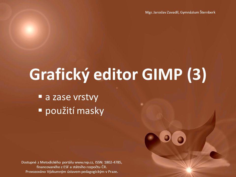 Grafický editor GIMP (3)  a zase vrstvy  použití masky Dostupné z Metodického portálu www.rvp.cz, ISSN: 1802-4785, financovaného z ESF a státního rozpočtu ČR.