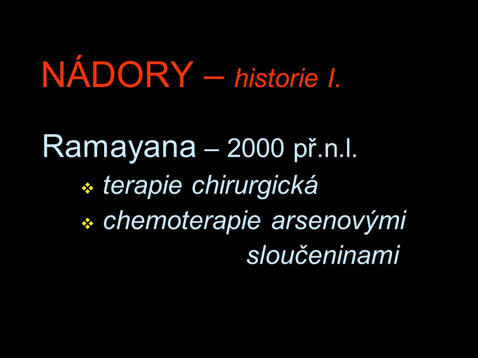 NÁDORY – historie I. Ramayana – 2000 př.n.l. v terapie chirurgická v chemoterapie arsenovými sloučeninami
