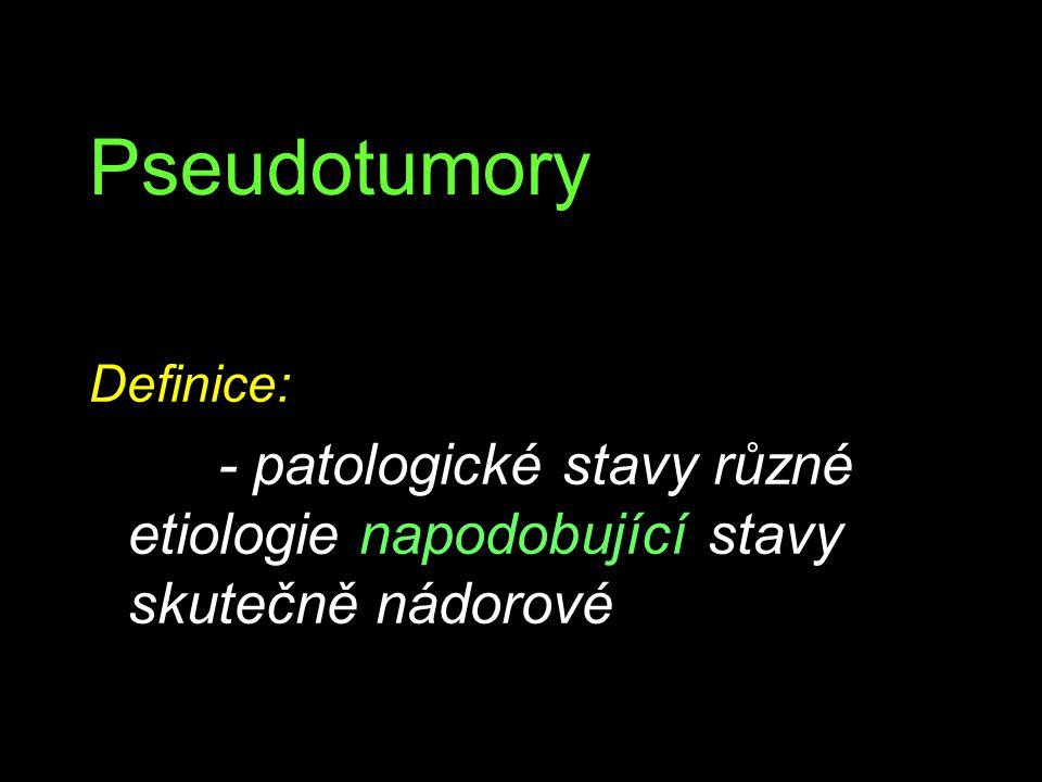Pseudotumory Definice: - patologické stavy různé etiologie napodobující stavy skutečně nádorové